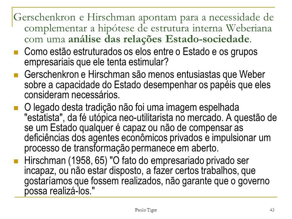 Paulo Tigre 43 Gerschenkron e Hirschman apontam para a necessidade de complementar a hipótese de estrutura interna Weberiana com uma análise das relaç