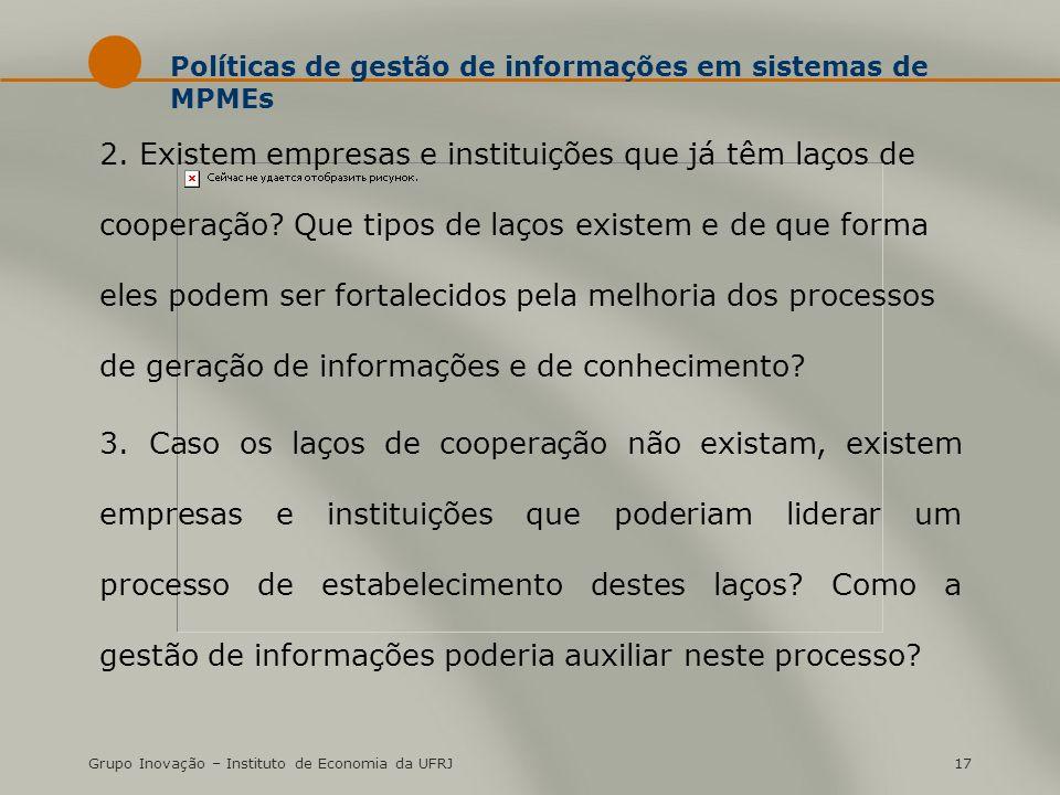 Grupo Inovação – Instituto de Economia da UFRJ17 Políticas de gestão de informações em sistemas de MPMEs 2. Existem empresas e instituições que já têm