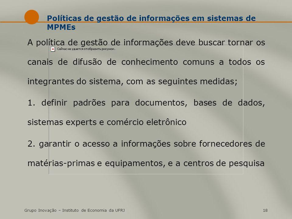 Grupo Inovação – Instituto de Economia da UFRJ18 Políticas de gestão de informações em sistemas de MPMEs A política de gestão de informações deve busc