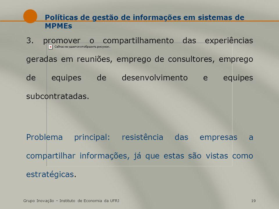 Grupo Inovação – Instituto de Economia da UFRJ19 Políticas de gestão de informações em sistemas de MPMEs 3. promover o compartilhamento das experiênci