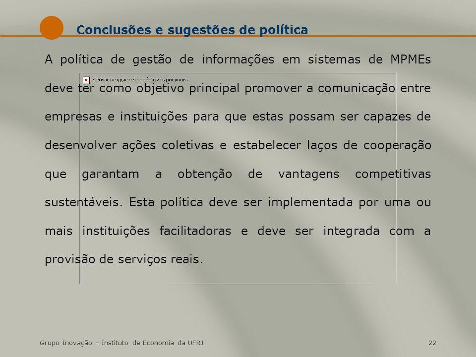 Grupo Inovação – Instituto de Economia da UFRJ22 Conclusões e sugestões de política A política de gestão de informações em sistemas de MPMEs deve ter