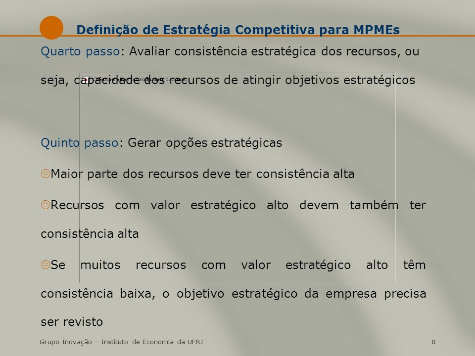 Grupo Inovação – Instituto de Economia da UFRJ8 Definição de Estratégia Competitiva para MPMEs Quarto passo: Avaliar consistência estratégica dos recu