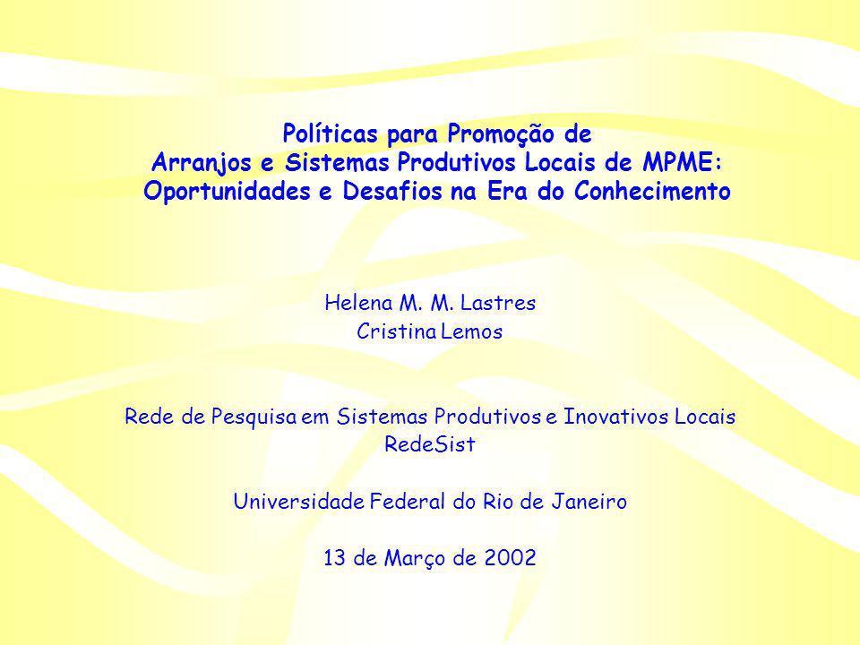 Políticas para Promoção de Arranjos e Sistemas Produtivos Locais de MPME: Oportunidades e Desafios na Era do Conhecimento Helena M. M. Lastres Cristin