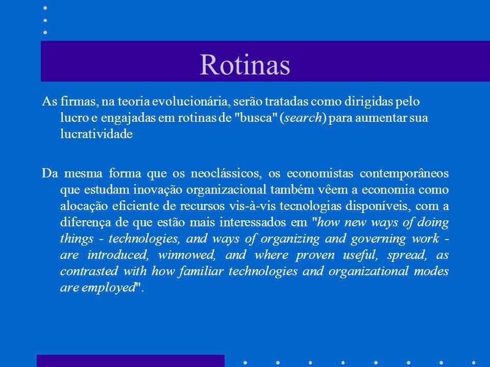 Rotinas As firmas, na teoria evolucionária, serão tratadas como dirigidas pelo lucro e engajadas em rotinas de