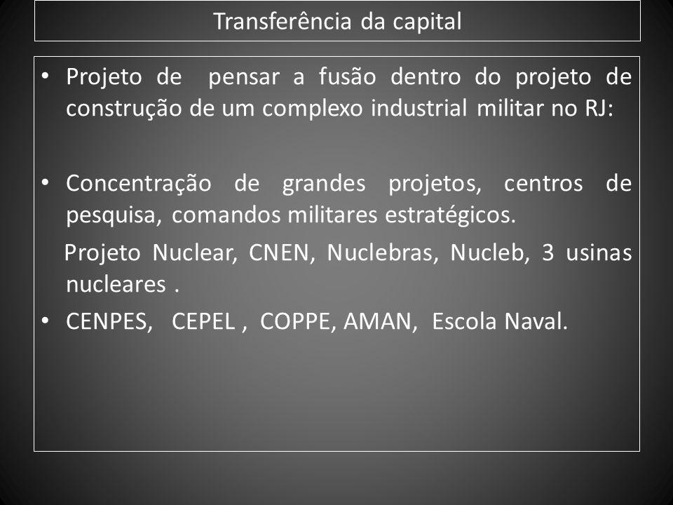 Transferência da capital Projeto de pensar a fusão dentro do projeto de construção de um complexo industrial militar no RJ: Concentração de grandes pr