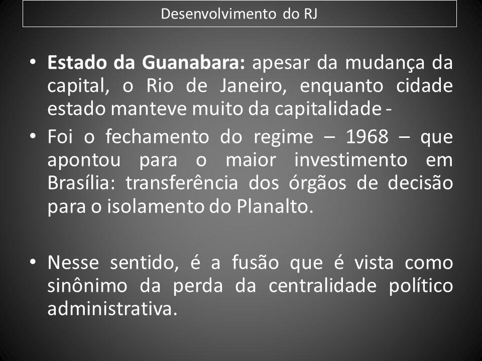 Desenvolvimento do RJ Estado da Guanabara: apesar da mudança da capital, o Rio de Janeiro, enquanto cidade estado manteve muito da capitalidade - Foi