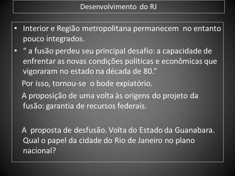 Desenvolvimento do RJ Interior e Região metropolitana permanecem no entanto pouco integrados. a fusão perdeu seu principal desafio: a capacidade de en