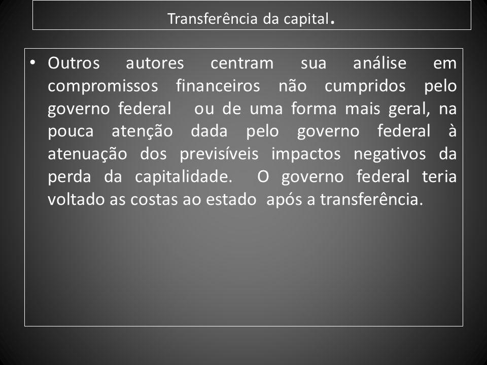 Transferência da capital. Outros autores centram sua análise em compromissos financeiros não cumpridos pelo governo federal ou de uma forma mais geral