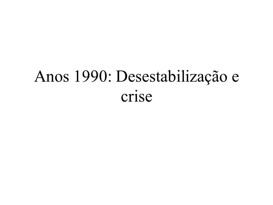 Contexto internacional: 1990s 1989-1992: quadro recessivo 1993-2000: crescimento extraordinário 1996-2000: Nova Economia Crises financeiras, principalmente, em países em desenvolvimento 2001...