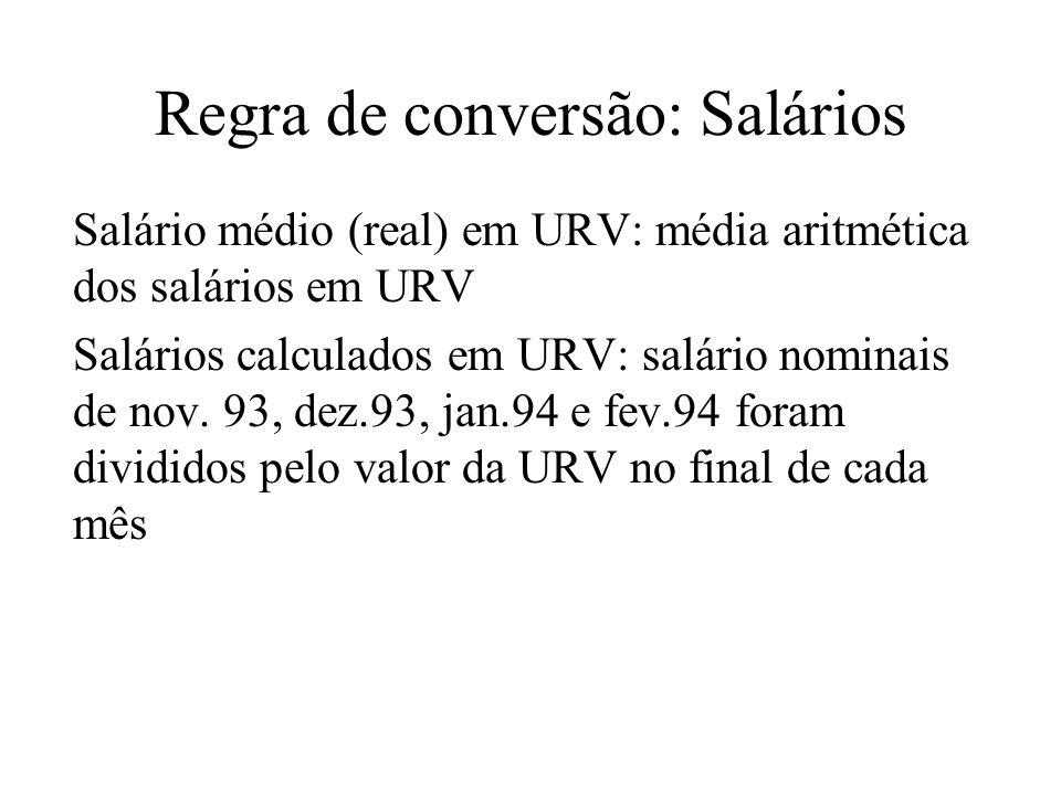 Regra de conversão: Salários Salário médio (real) em URV: média aritmética dos salários em URV Salários calculados em URV: salário nominais de nov. 93