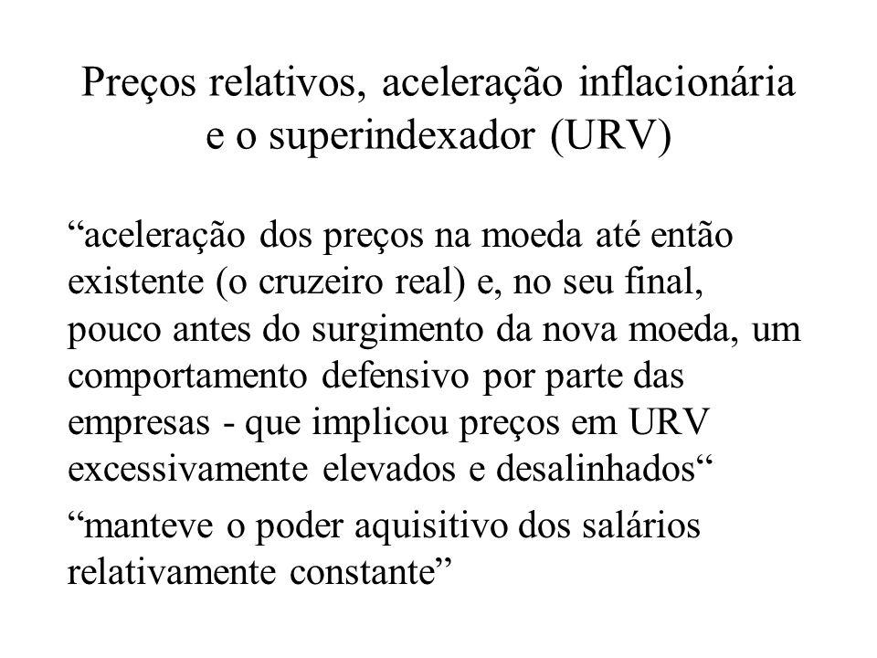 Preços relativos, aceleração inflacionária e o superindexador (URV) aceleração dos preços na moeda até então existente (o cruzeiro real) e, no seu fin