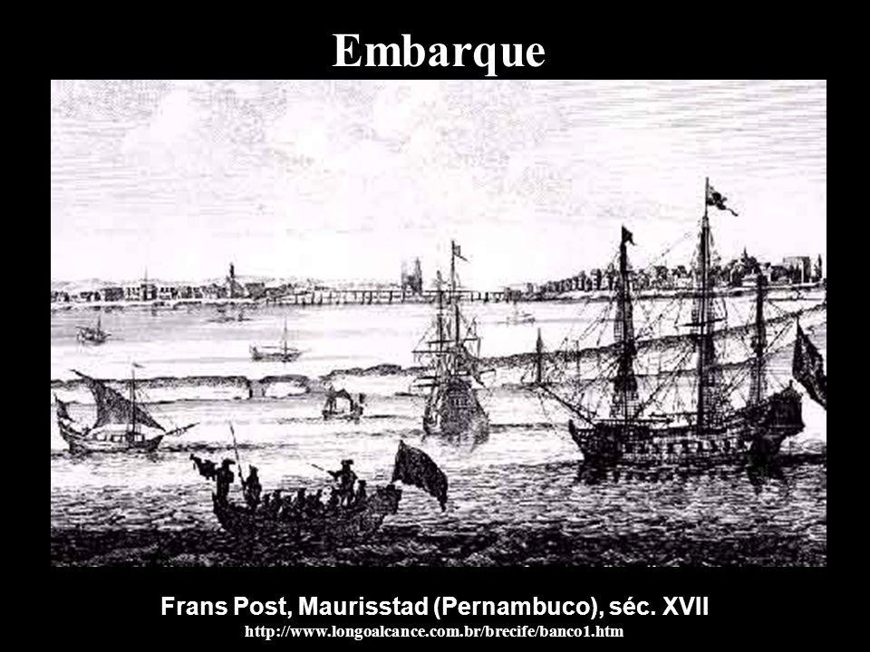 Embarque Frans Post, Maurisstad (Pernambuco), séc. XVII http://www.longoalcance.com.br/brecife/banco1.htm