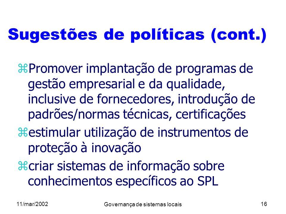 11/mar/2002 Governança de sistemas locais 16 Sugestões de políticas (cont.) zPromover implantação de programas de gestão empresarial e da qualidade, i