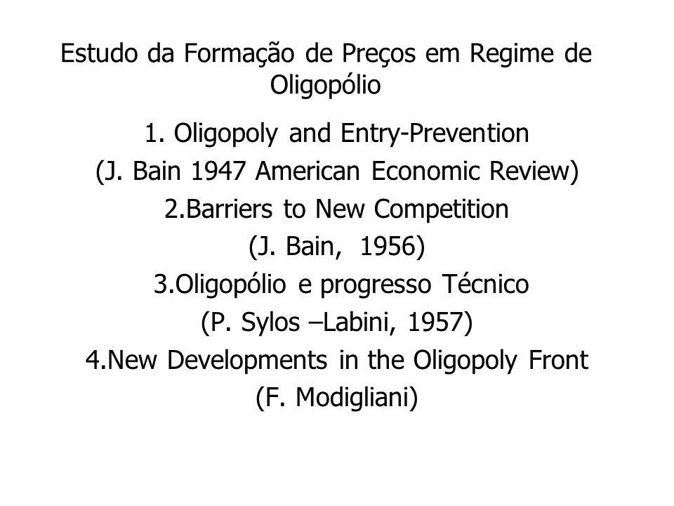 Estudo da Formação de Preços em Regime de Oligopólio 1. Oligopoly and Entry-Prevention (J. Bain 1947 American Economic Review) 2.Barriers to New Compe