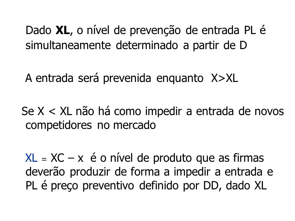 Dado XL, o nível de prevenção de entrada PL é simultaneamente determinado a partir de D A entrada será prevenida enquanto X>XL Se X < XL não há como i