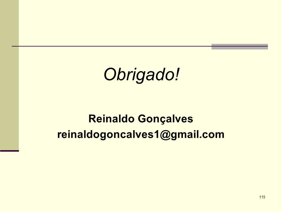 119 Obrigado! Reinaldo Gonçalves reinaldogoncalves1@gmail.com