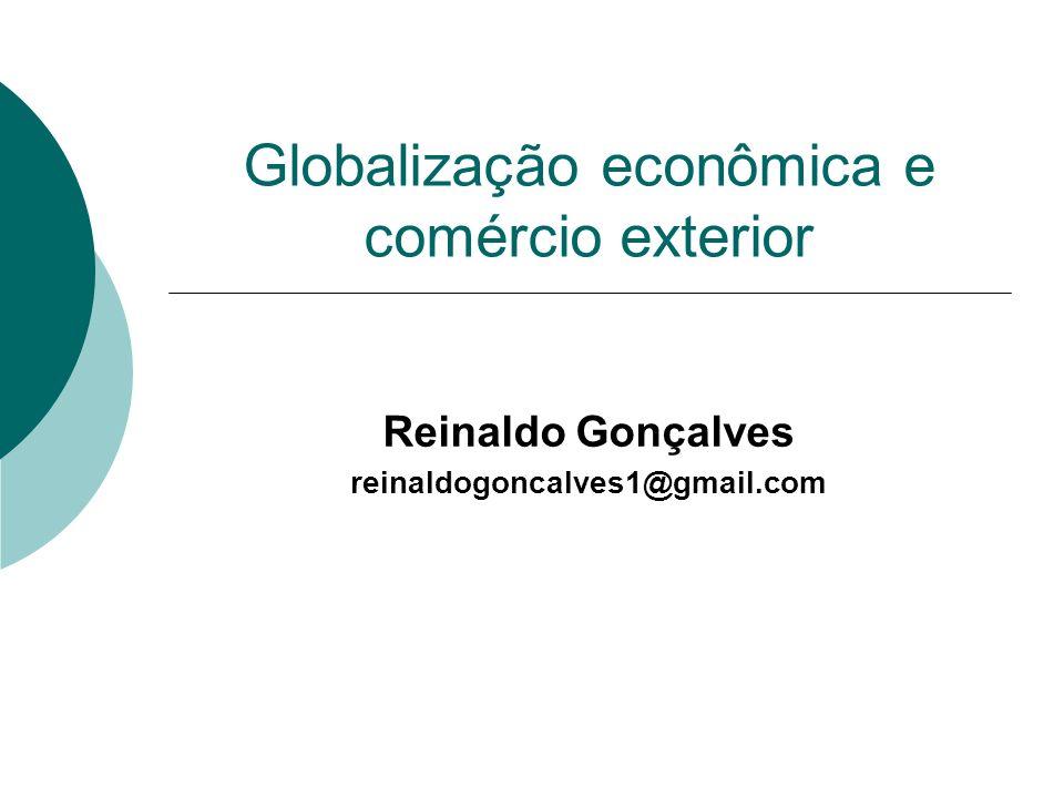 Globalização econômica e comércio exterior Reinaldo Gonçalves reinaldogoncalves1@gmail.com