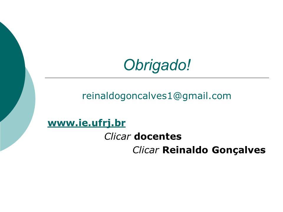 Obrigado! reinaldogoncalves1@gmail.com www.ie.ufrj.br Clicar docentes Clicar Reinaldo Gonçalves