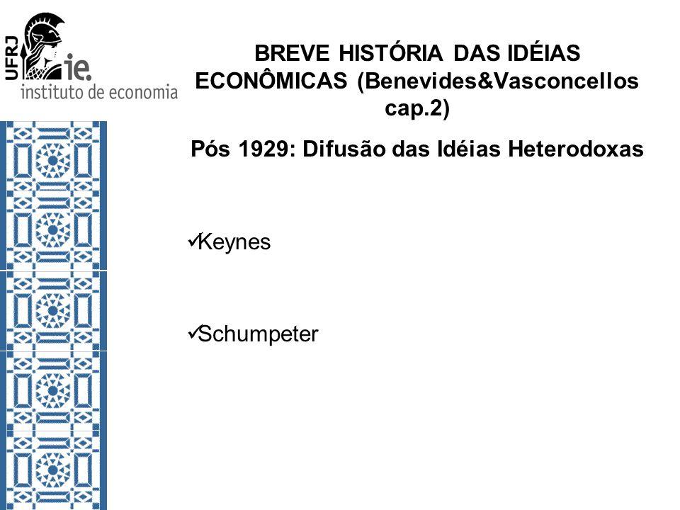 BREVE HISTÓRIA DAS IDÉIAS ECONÔMICAS (Benevides&Vasconcellos cap.2) Pós 1929: Difusão das Idéias Heterodoxas Keynes Schumpeter