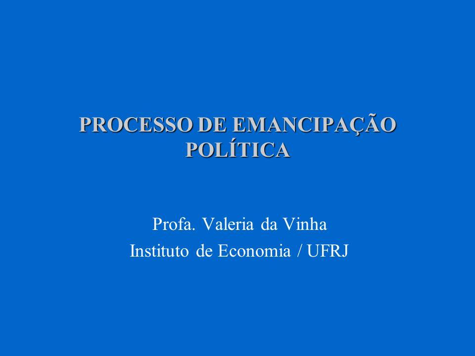 PROCESSO DE EMANCIPAÇÃO POLÍTICA Profa. Valeria da Vinha Instituto de Economia / UFRJ