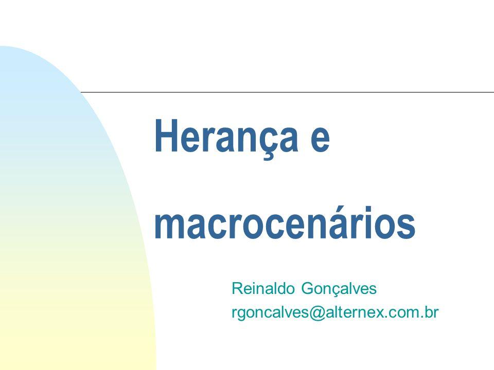 Herança e macrocenários Reinaldo Gonçalves rgoncalves@alternex.com.br