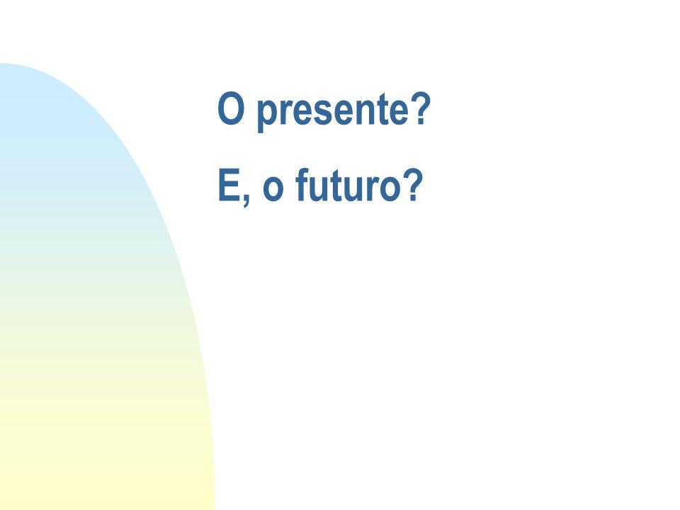 O presente? E, o futuro?