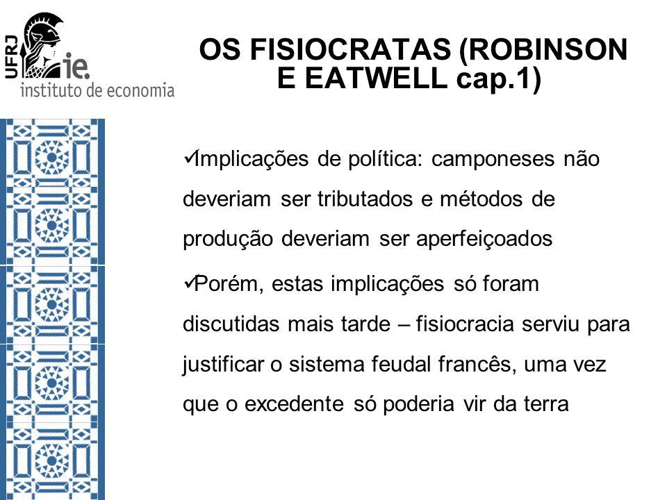 OS FISIOCRATAS (ROBINSON E EATWELL cap.1) Implicações de política: camponeses não deveriam ser tributados e métodos de produção deveriam ser aperfeiço