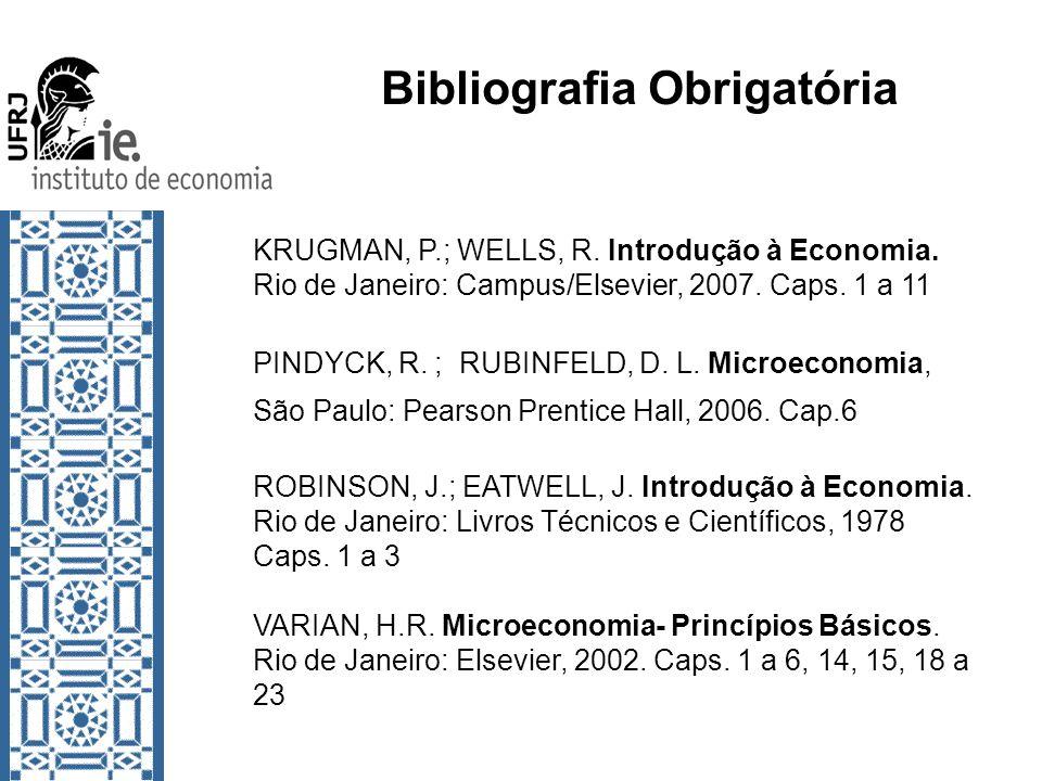 Bibliografia Obrigatória KRUGMAN, P.; WELLS, R. Introdução à Economia. Rio de Janeiro: Campus/Elsevier, 2007. Caps. 1 a 11 PINDYCK, R. ; RUBINFELD, D.