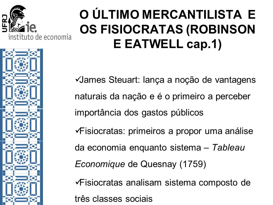 O ÚLTIMO MERCANTILISTA E OS FISIOCRATAS (ROBINSON E EATWELL cap.1) James Steuart: lança a noção de vantagens naturais da nação e é o primeiro a perceb
