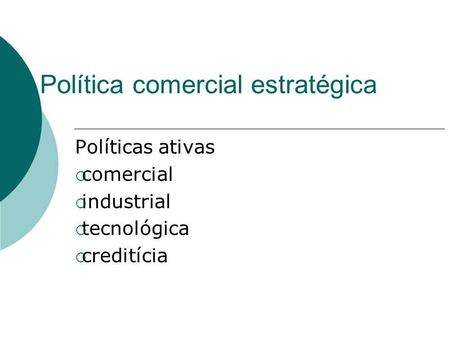 Política comercial estratégica Políticas ativas comercial industrial tecnológica creditícia