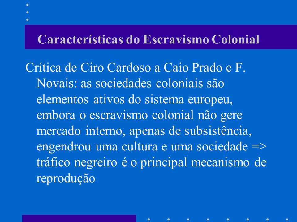 Características do Escravismo Colonial Crítica de Ciro Cardoso a Caio Prado e F. Novais: as sociedades coloniais são elementos ativos do sistema europ