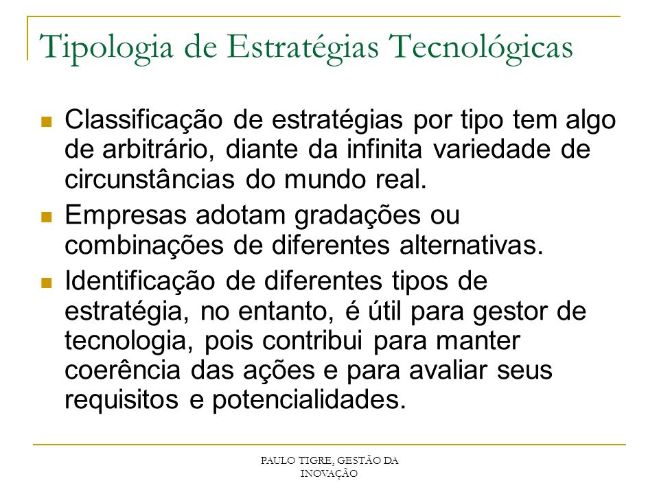 Tipologia de Estratégias Tecnológicas Classificação de estratégias por tipo tem algo de arbitrário, diante da infinita variedade de circunstâncias do