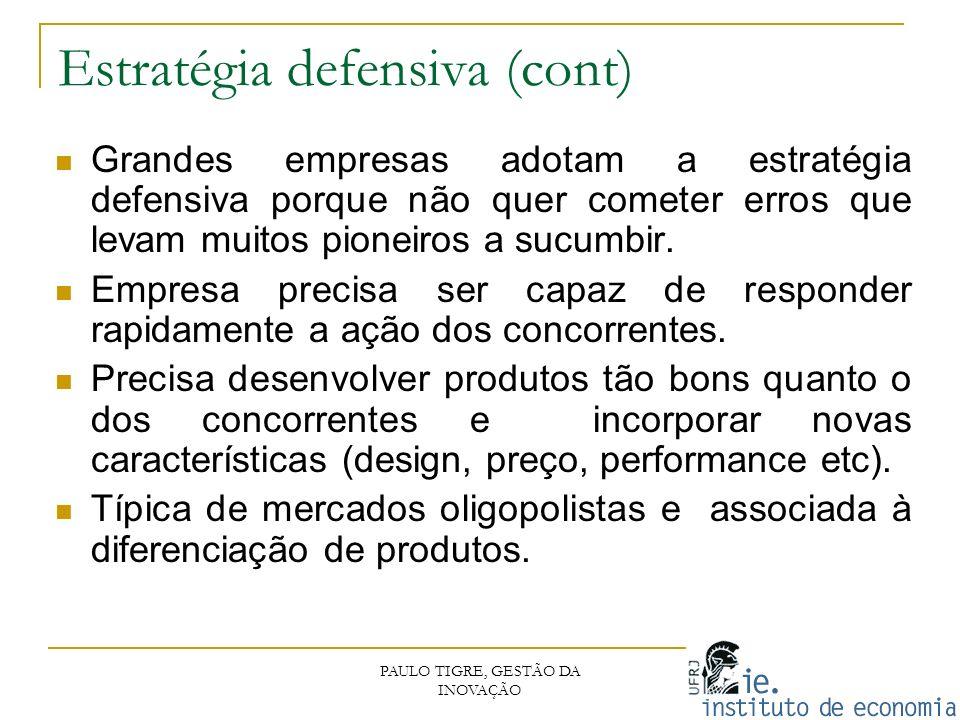 Estratégia defensiva (cont) PAULO TIGRE, GESTÃO DA INOVAÇÃO Grandes empresas adotam a estratégia defensiva porque não quer cometer erros que levam mui
