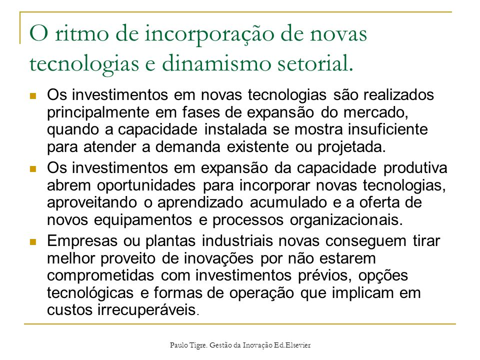 O ritmo de incorporação de novas tecnologias e dinamismo setorial. Os investimentos em novas tecnologias são realizados principalmente em fases de exp