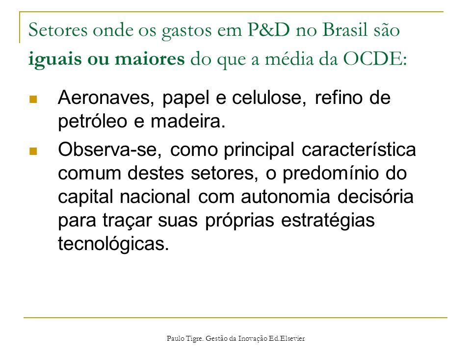 Setores onde os gastos em P&D no Brasil são iguais ou maiores do que a média da OCDE: Aeronaves, papel e celulose, refino de petróleo e madeira. Obser