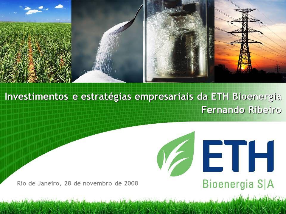Investimentos e estratégias empresariais da ETH Bioenergia Rio de Janeiro, 28 de novembro de 2008 Fernando Ribeiro