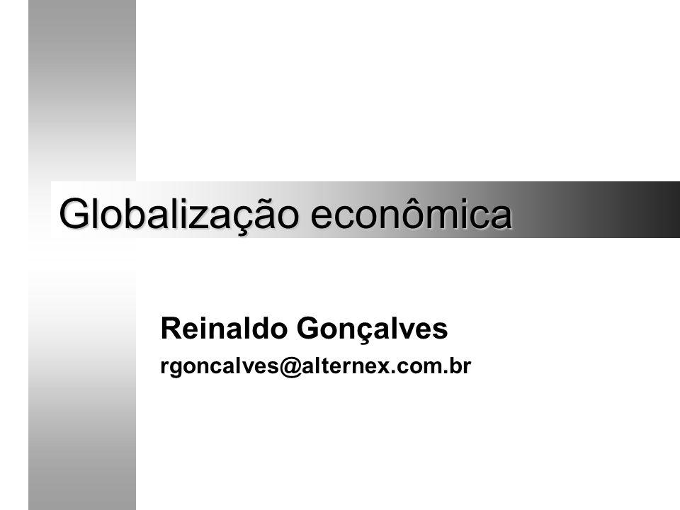 Globalização econômica Reinaldo Gonçalves rgoncalves@alternex.com.br