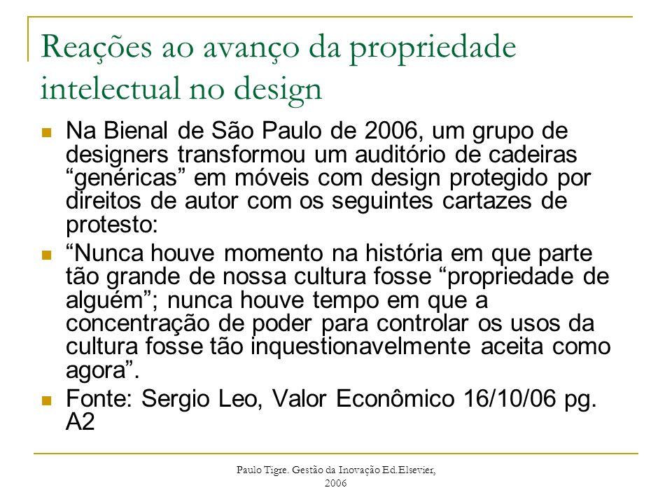 Paulo Tigre. Gestão da Inovação Ed.Elsevier, 2006 Reações ao avanço da propriedade intelectual no design Na Bienal de São Paulo de 2006, um grupo de d