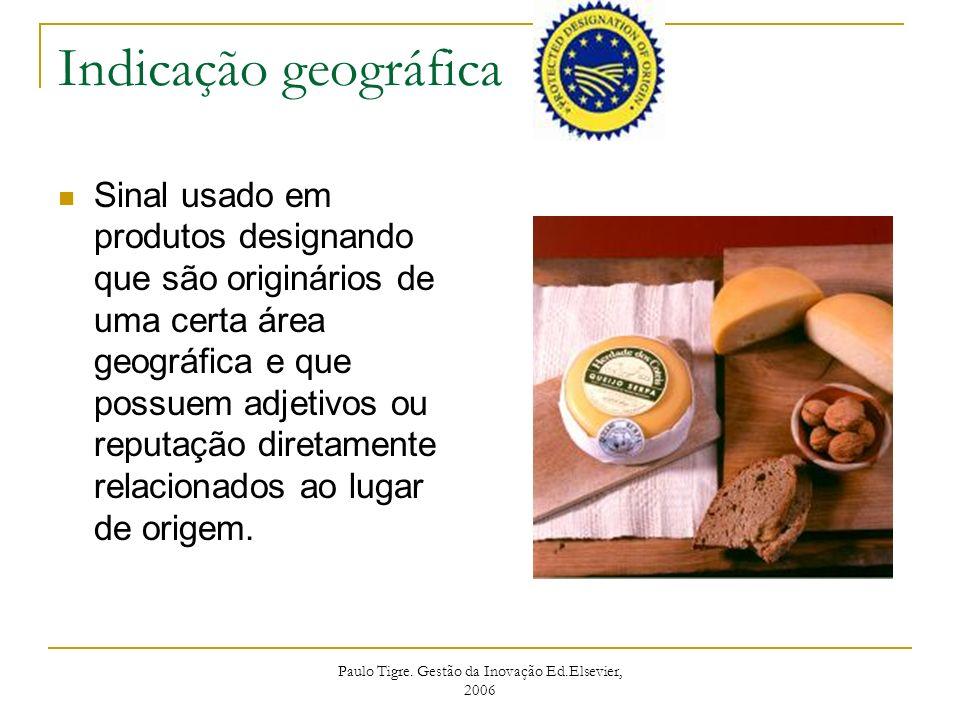 Paulo Tigre. Gestão da Inovação Ed.Elsevier, 2006 Indicação geográfica Sinal usado em produtos designando que são originários de uma certa área geográ