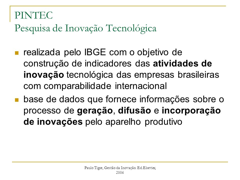 PINTEC Pesquisa de Inovação Tecnológica realizada pelo IBGE com o objetivo de construção de indicadores das atividades de inovação tecnológica das emp