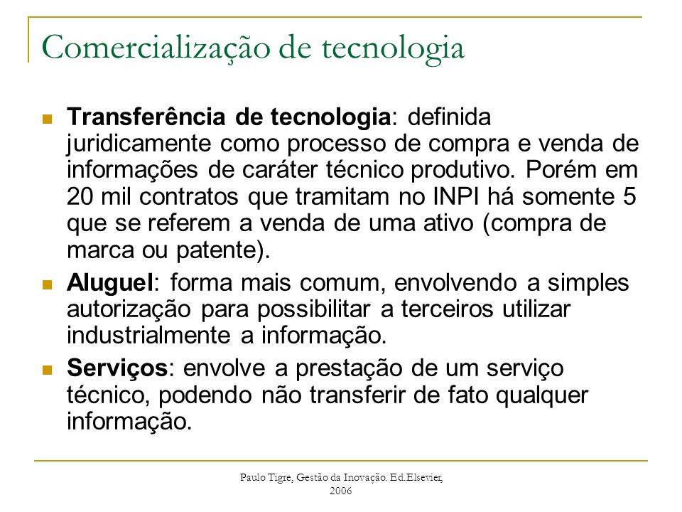Comercialização de tecnologia Transferência de tecnologia: definida juridicamente como processo de compra e venda de informações de caráter técnico pr