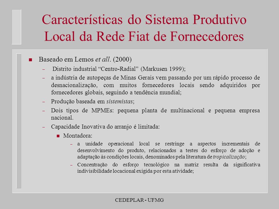 CEDEPLAR - UFMG Características do Sistema Produtivo Local da Rede Fiat de Fornecedores n Sistemistas – Limitação tecnológica local ainda maior devido ao co-design ser centralizado na plataforma da montadora.