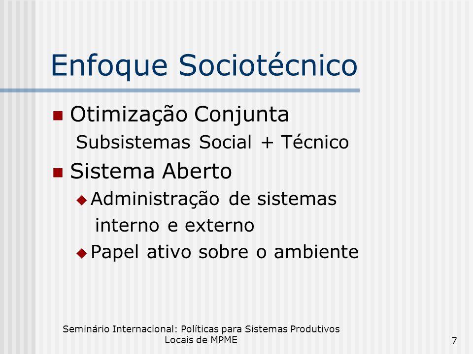 Seminário Internacional: Políticas para Sistemas Produtivos Locais de MPME 7 Enfoque Sociotécnico Otimização Conjunta Subsistemas Social + Técnico Sistema Aberto Administração de sistemas interno e externo Papel ativo sobre o ambiente