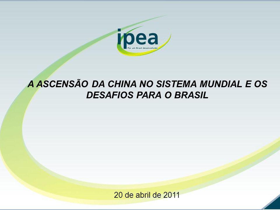 A ASCENSÃO DA CHINA NO SISTEMA MUNDIAL E OS DESAFIOS PARA O BRASIL 20 de abril de 2011