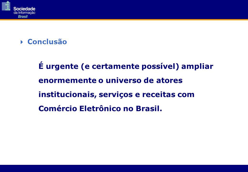 É urgente (e certamente possível) ampliar enormemente o universo de atores institucionais, serviços e receitas com Comércio Eletrônico no Brasil. Conc