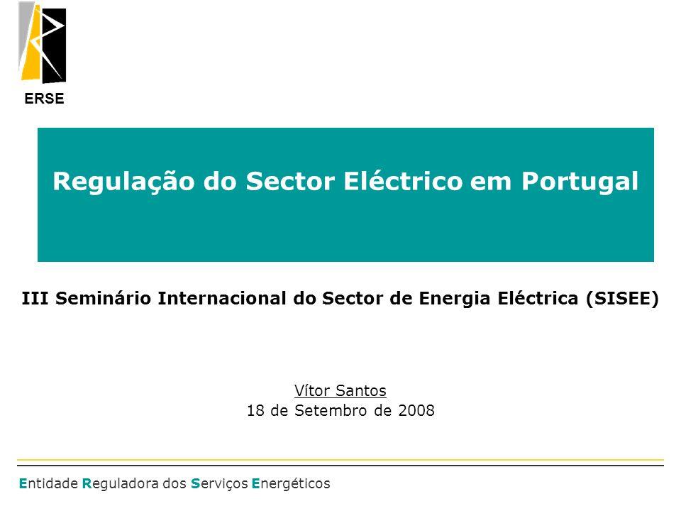 ERSE Entidade Reguladora dos Serviços Energéticos Regulação do Sector Eléctrico em Portugal III Seminário Internacional do Sector de Energia Eléctrica