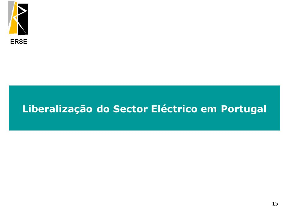 ERSE Liberalização do Sector Eléctrico em Portugal 15