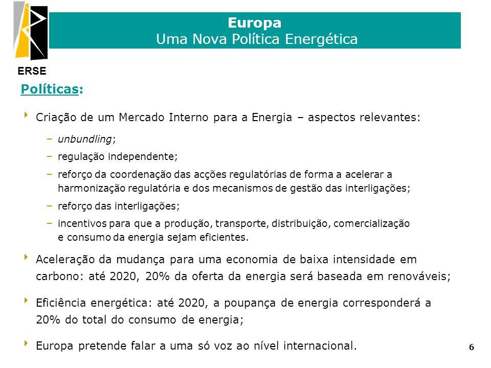 ERSE Europa Uma Nova Política Energética 6 Políticas: Criação de um Mercado Interno para a Energia – aspectos relevantes: – unbundling; – regulação in