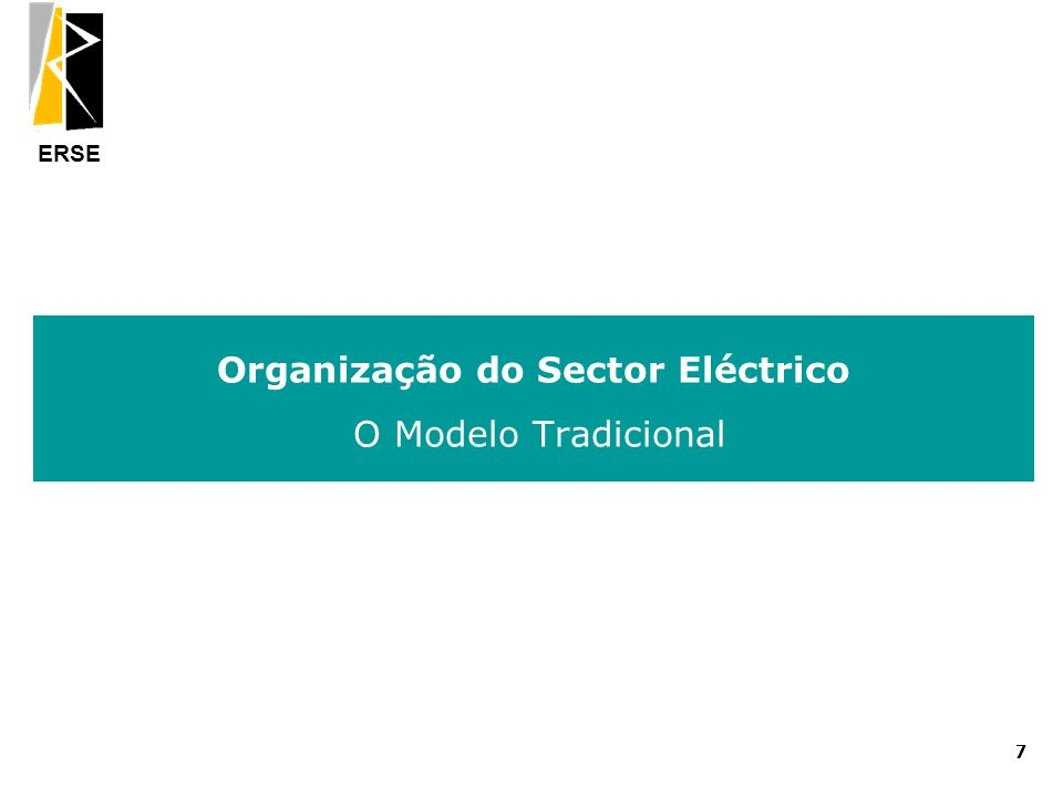 ERSE Organização do Sector Eléctrico O Modelo Tradicional 7