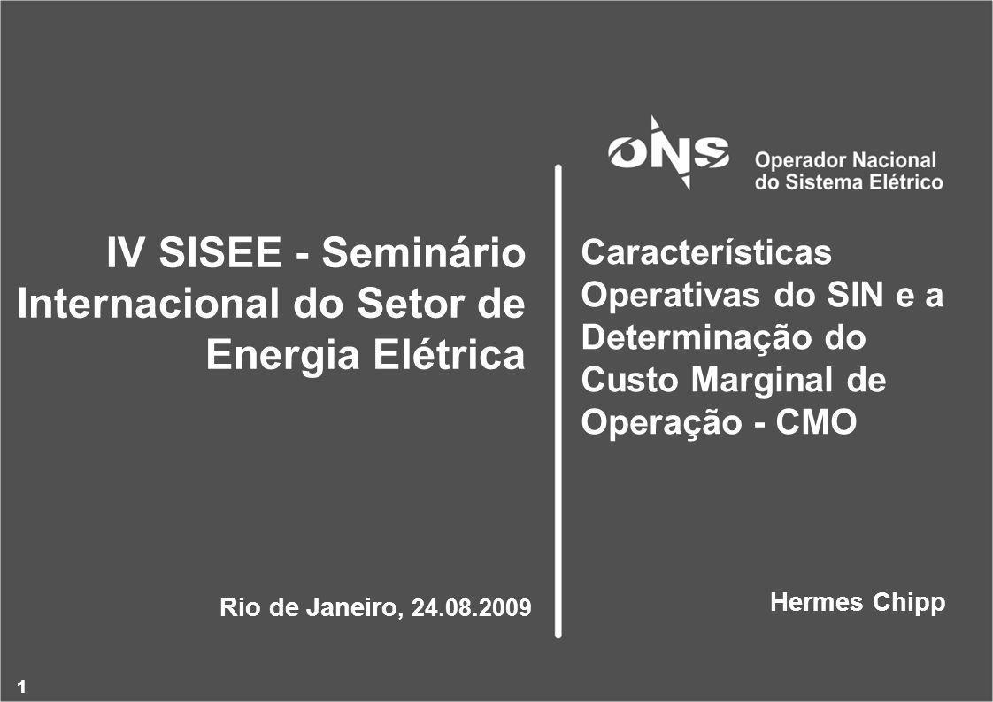 11 IV SISEE - Seminário Internacional do Setor de Energia Elétrica Hermes Chipp Rio de Janeiro, 24.08.2009 Características Operativas do SIN e a Deter